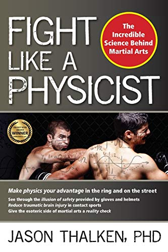 Fight Like a Physicist: The Incredible Science Behind Martial Arts (Marial Science)