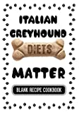 Italian Greyhound Diets Matter: Dog Food & Treats Blank Recipe Journal
