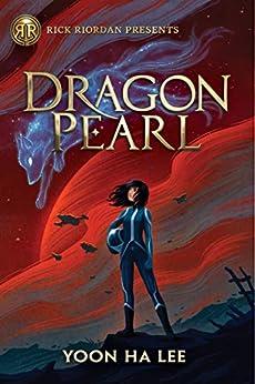 Dragon Pearl (Rick Riordan Presents) by [Yoon Ha Lee]