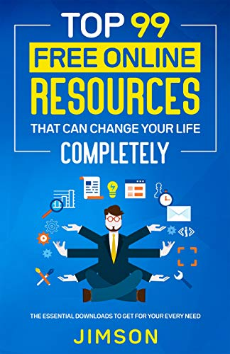 Top 99 Free Online Resources That Can Change Your Life Completely: The Essential...