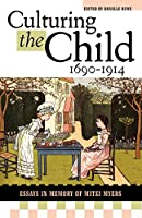 Culturing The Child, 1690-1914: Essays In Honor Of Mitzi Myers