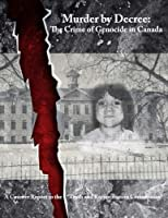 """Murder by Decree: The Crime of Genocide in Canada: a Counter Report to the """"Truth and Reconciliation Commission"""""""