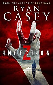 Infection Z (Infection Z Zombie Apocalypse Series Book 1) by [Ryan Casey]
