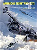 American Secret Projects: Fighters and Bombers of World War 2 - Tony Buttler