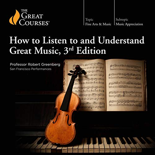 How to Listen to and Understand Great Music, 3rd Edition                   De :                                                                                                                                 Robert Greenberg,                                                                                        The Great Courses                               Lu par :                                                                                                                                 Robert Greenberg                      Durée : 36 h et 34 min     4 notations     Global 5,0