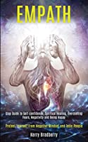 Empath: Step Guide to Self-confidence, Spiritual Healing, Overcoming Fears, Negativity and Being Happy (Protect Yourself From Negative Mindset and Toxic People)