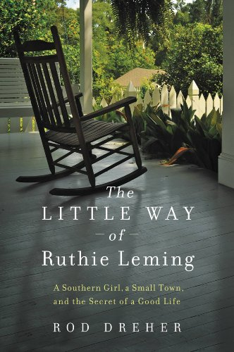 The Little Way of Ruthie Leming: A Southern Girl, a Small Town, and the Secret of a Good Life by [Rod Dreher]