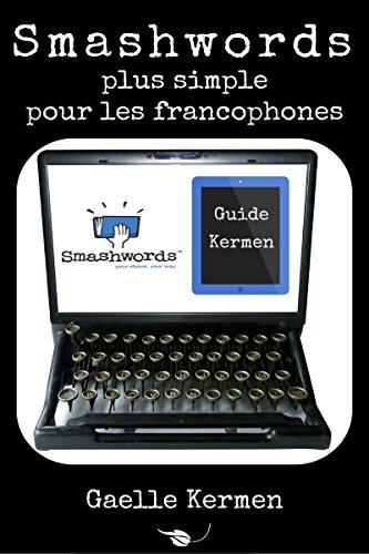 Smashwords plus simple pour les francophones: comment publier sur la plateforme...