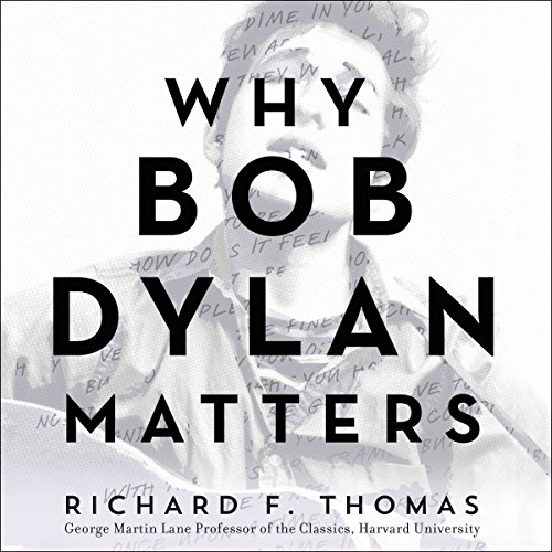 Why Bob Dylan Matters                   By:                                                                                                                                 Richard F. Thomas                               Narrated by:                                                                                                                                 Nick Landrum                      Length: 9 hrs and 14 mins     36 ratings     Overall 4.3