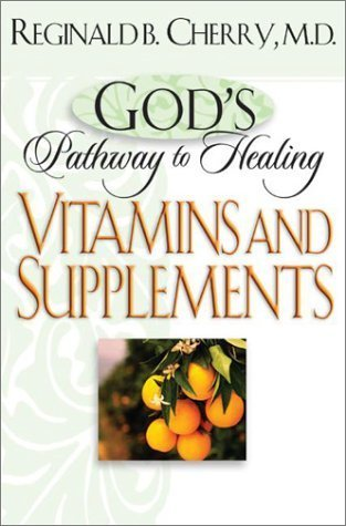God's Pathway to Healing: Vitamins and Supplements: ????? by Dr. Reginald B. Cherry (2003-09-01)