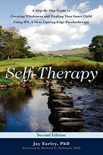 Self-Therapy: A Step-By-Step Guide to Creating Wholeness and Healing Your Inner Child Using IFS, A N