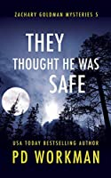 They Thought He Was Safe (Zachary Goldman Mysteries)