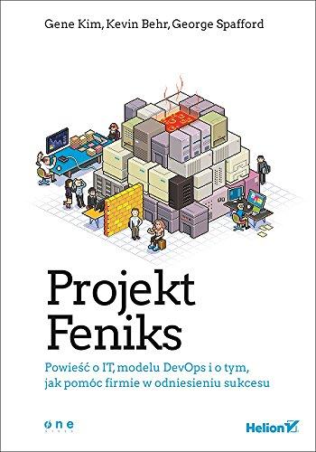 Projekt Feniks: Powieść o IT modelu DevOps i o tym jak pomóc firmie w odniesieniu sukcesu