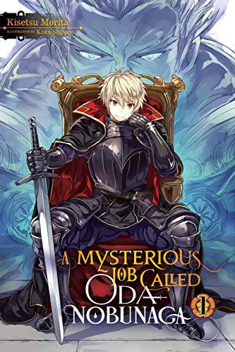 A Mysterious Job Called Oda Nobunaga, Vol. 1 (light novel) (A Mysterious Job Called Oda Nobunaga (li
