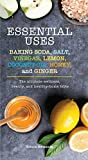 Essential Uses: Baking Soda, Salt, Vinegar, Lemon, Coconut Oil, Honey, and Ginger: The Ultimate Wellness, Beauty, and Healthy-Home Bible (Essentials)