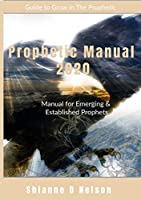 Prophetic Manual 2020: Manual For Emerging and Established Prophets