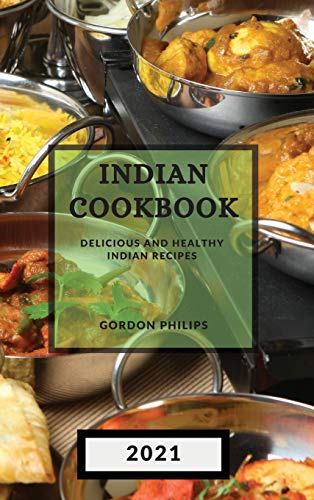 INDIAN COOKBOOK 2021: DELICIOUS AND HEALTHY INDIAN RECIPES