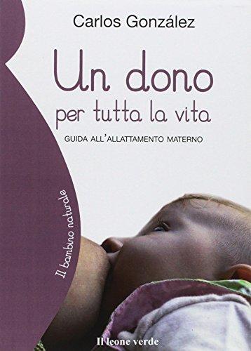 Un dono per tutta la vita. Guida all'allattamento materno