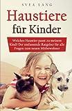 Haustiere für Kinder: Welches Haustier passt zu meinem Kind? Der umfassende Ratgeber für alle Fragen zum neuen Mitbewohner