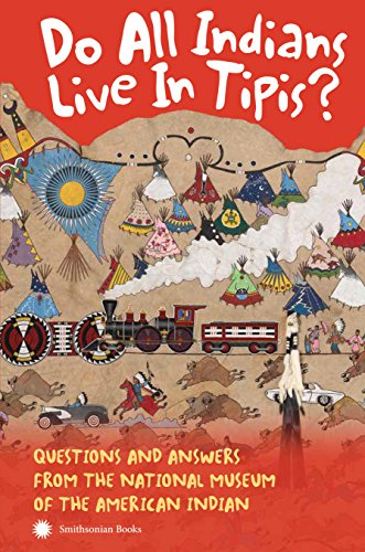 Do All Indians Live in Tipis? Second Edition: Questions and Answers from the National Museum of the American Indian (English Edition)