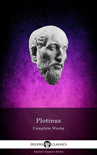 Delphi Complete Works of Plotinus (Illustrated) (Delphi Ancient Classics Book 54)