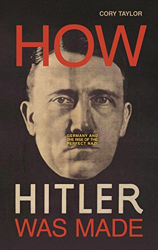 Image of How Hitler Was Made: Germany and the Rise of the Perfect Nazi