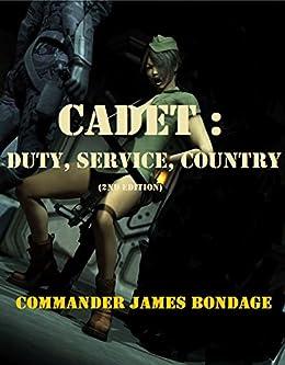 Cadet: Duty, Service, Country by [Commander James Bondage]