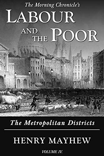 Labour and the Poor Volume IV: The Metropolitan Districts (The Morning Chronicle's Labour and the Poor Book 4) (English Edition)