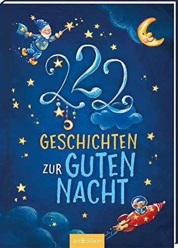 222 Geschichten zur Guten Nacht: 3-Minuten-Geschichten zum Vorlesen, fürs Einschlafritual, für Kinder ab 3 Jahren