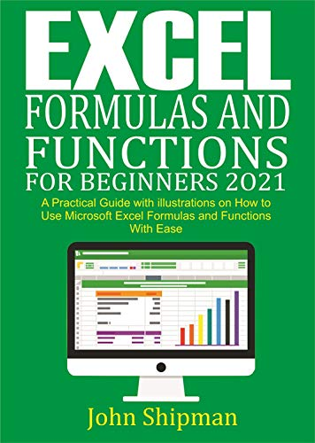 Excel Formulas and Functions for Beginners 2021: A Practical Guide with illustrations and Functions with Ease Front Cover