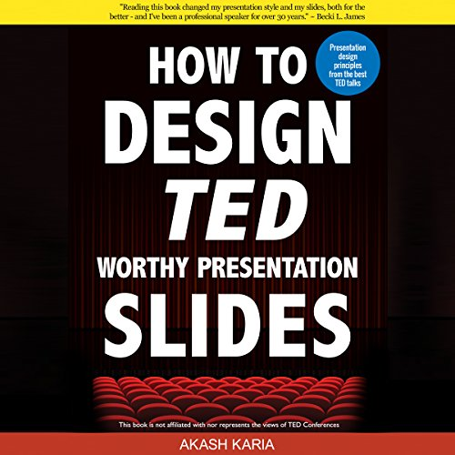 How to Design TED Worthy Presentation Slides: Presentation Design Principles from the Best TED Talks audiobook cover art