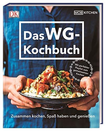 Das WG-Kochbuch: Zusammen kochen, Spaß haben und genießen. Mit perfekter Playlist zum gemeinsamen Kochen