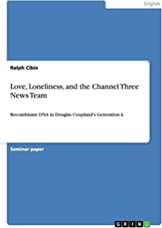 Love, Loneliness, and the Channel Three News Team: Recombinant DNA in Douglas Coupland's Generation A