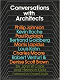 Conversations With Architects: Philip Johnson, Kevin Roche, Paul Rudolph, Bertrand Goldberg, Morris Lapidus, Louis Kahn, Charles Moore, Robert venturi