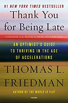 Thank You for Being Late  An Optimist s Guide to Thriving in the Age of Accelerations  Version 2.0 With a New Afterword
