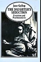 The Daughter's Seduction: Feminism and Psychoanalysis by Jane Gallop (1984-02-03)
