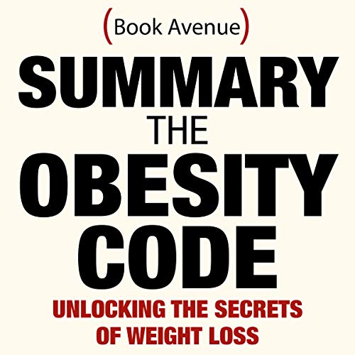 Summary of The Obesity Code: Unlocking the Secrets of Weight Loss audiobook cover art