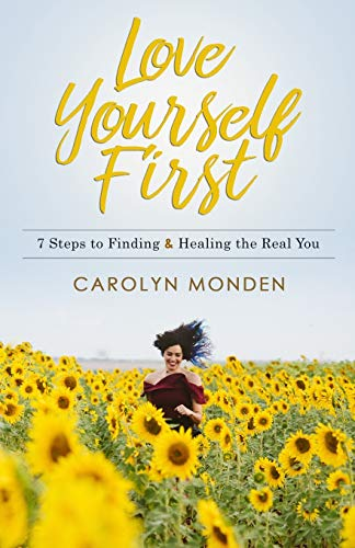 Love Yourself First: 7 Steps to Finding & Healing the Real You