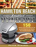 Hamilton Beach Breakfast Sandwich Maker Cookbook: 150 Delicious, Easy and Healthy Low Carb Sandwich Recipes for your Hamilton Beach Breakfast Sandwich Maker