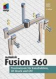 Autodesk Fusion 360: Praxiswissen für Konstruktion, 3D-Druck und CNC (mitp Professional)