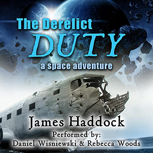 The Derelict Duty: A Space Adventure Audiobook By James Haddock cover art