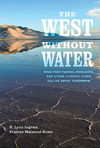 Compare Textbook Prices for The West without Water: What Past Floods, Droughts, and Other Climatic Clues Tell Us about Tomorrow First Edition ISBN 9780520286009 by Ingram, B. Lynn,Malamud-Roam, Frances