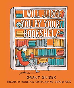 I Will Judge You by Your Bookshelf by [Grant Snider]
