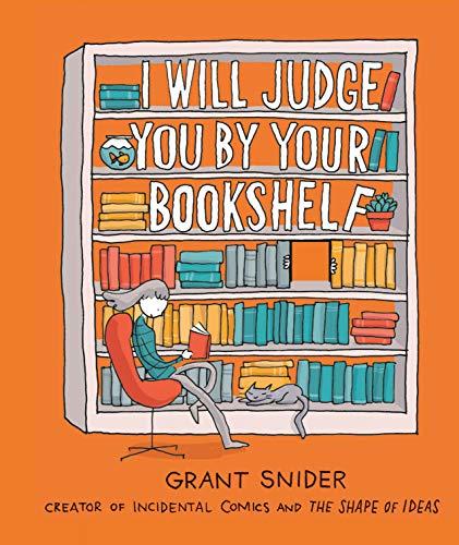 I Will Judge You by Your Bookshelf de [Grant Snider]