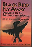 Black Bird Fly Away: Disabled in an Able-Bodied World