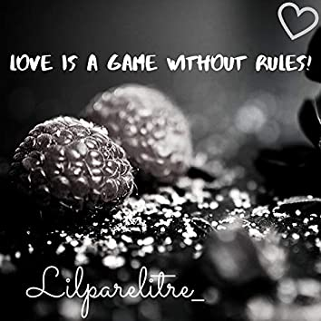 Love Is a Game Without Rules