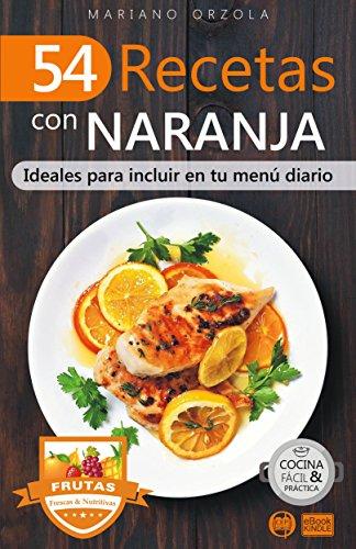 54 RECETAS CON NARANJA: Ideales para incluir en tu menú diario (Colección Cocina Fácil & Práctica nº 116)