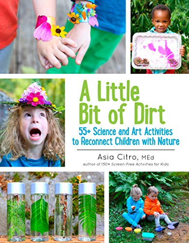 Compare Textbook Prices for A Little Bit of Dirt: 55+ Science and Art Activities to Reconnect Children with Nature  ISBN 9781943147045 by Asia Citro