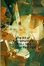 The Art of Kurt Schwitters 1919 - 1922 (11 Color Paintings): (The Amazing World of Art, Dada) by Unique Journal (2016-01-05)
