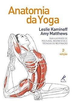 Anatomia da yoga 2a ed. (Portuguese Edition) by [Leslie Kaminoff]